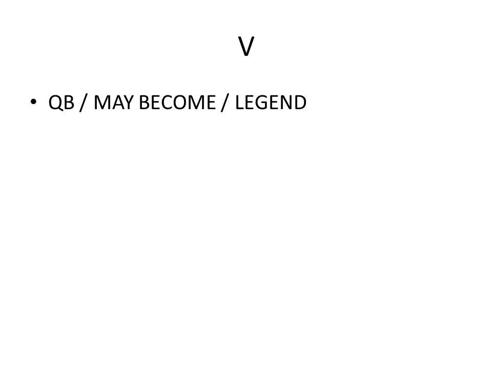 V QB / MAY BECOME / LEGEND