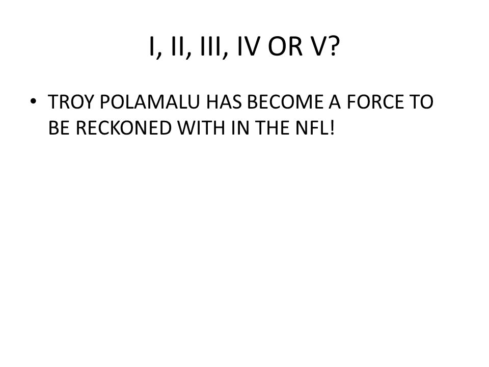 I, II, III, IV OR V TROY POLAMALU HAS BECOME A FORCE TO BE RECKONED WITH IN THE NFL!