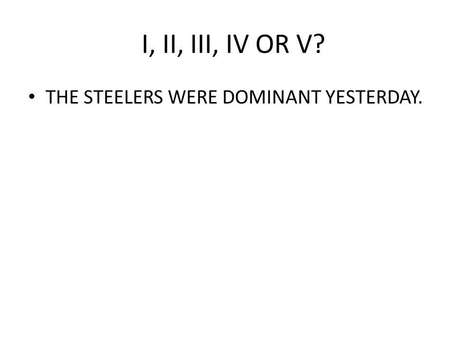 I, II, III, IV OR V THE STEELERS WERE DOMINANT YESTERDAY.