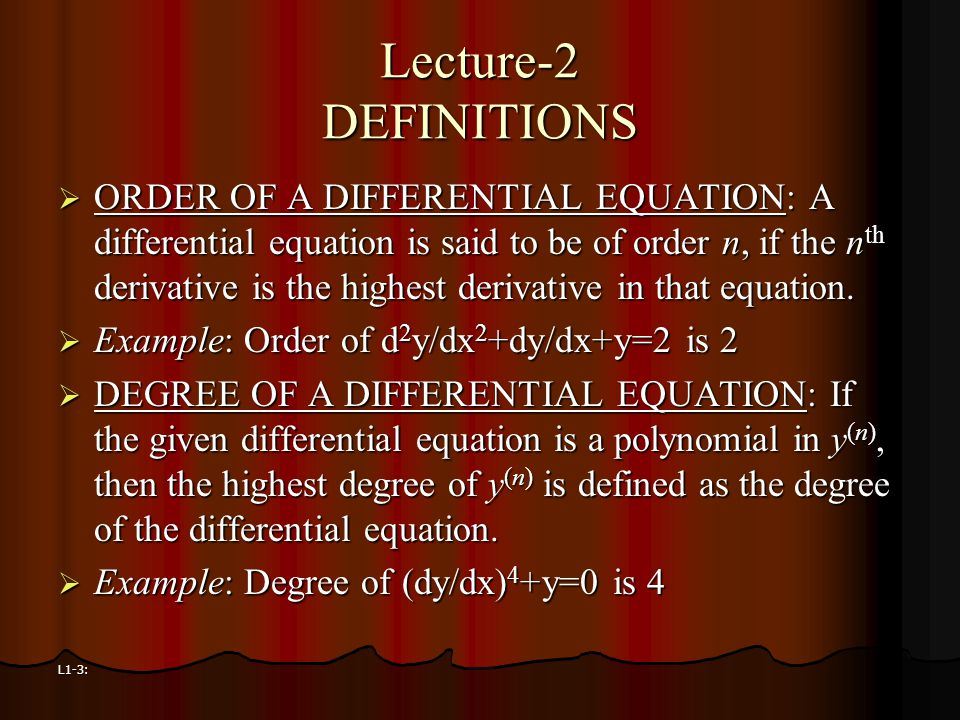 L1-3: Lecture-2 DEFINITIONS  ORDER OF A DIFFERENTIAL EQUATION: A differential equation is said to be of order n, if the n th derivative is the highes