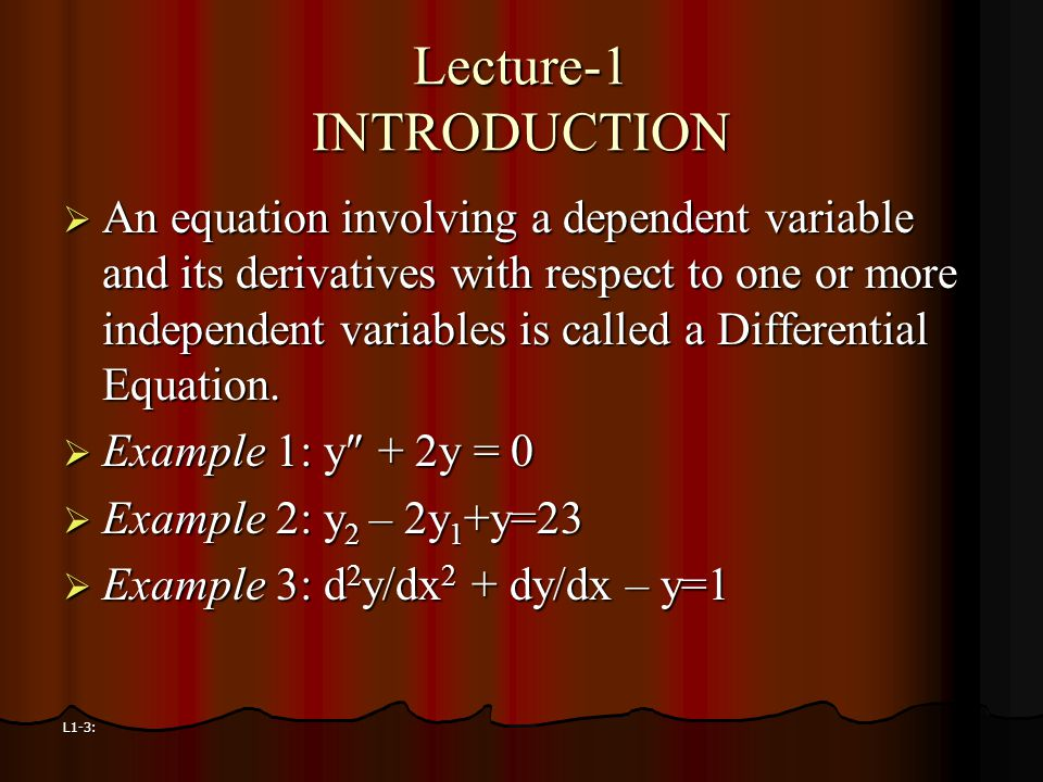 L1-3: Lecture-1 INTRODUCTION  An equation involving a dependent variable and its derivatives with respect to one or more independent variables is cal