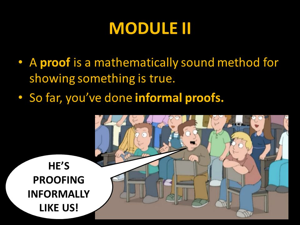 MODULE II A proof is a mathematically sound method for showing something is true.