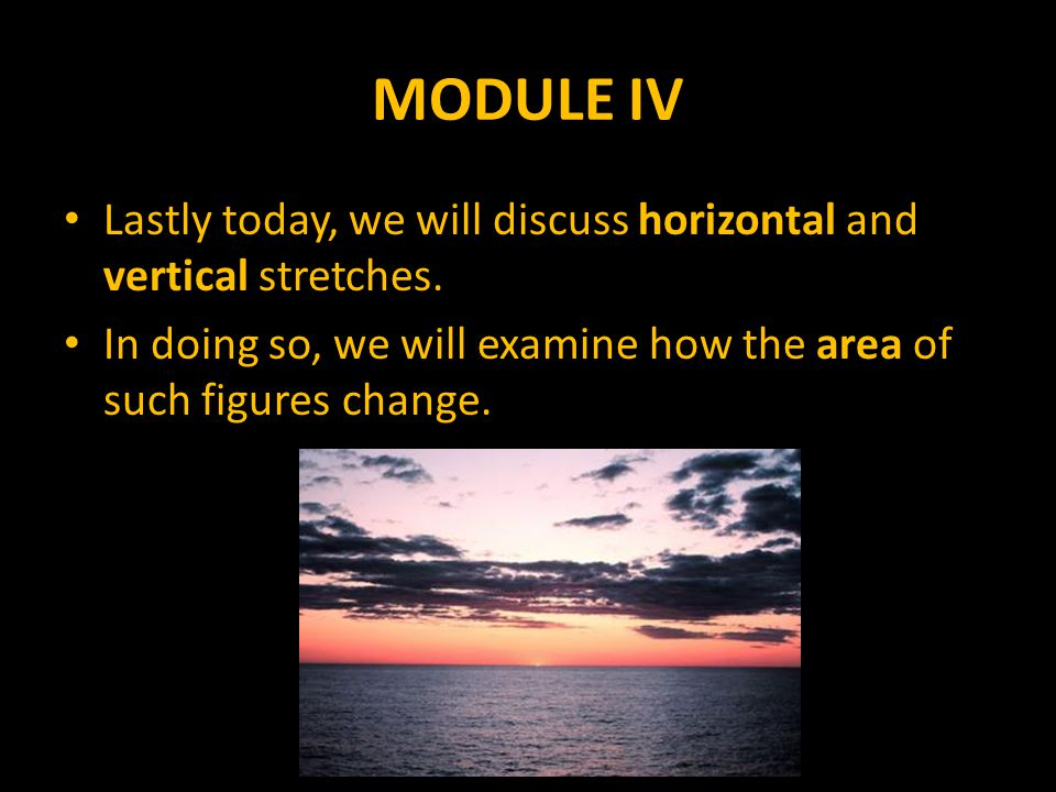 MODULE IV Lastly today, we will discuss horizontal and vertical stretches.