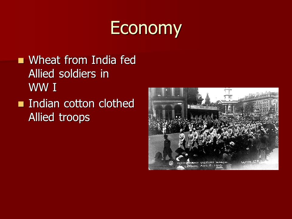 Economy Wheat from India fed Allied soldiers in WW I Wheat from India fed Allied soldiers in WW I Indian cotton clothed Allied troops Indian cotton cl