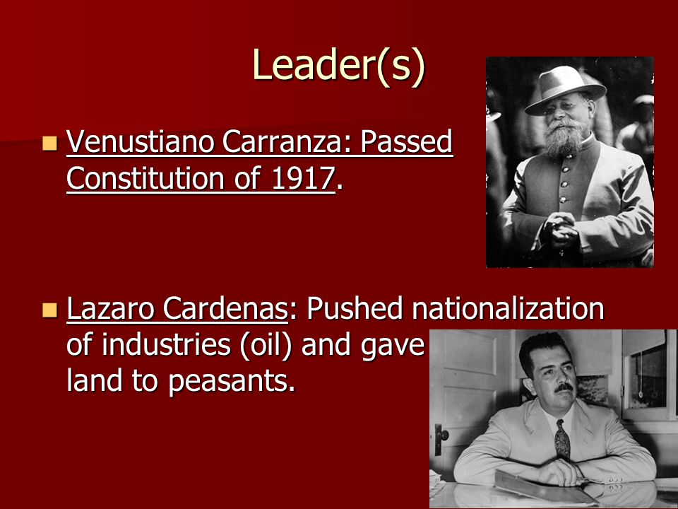 Leader(s) Venustiano Carranza: Passed Constitution of 1917.