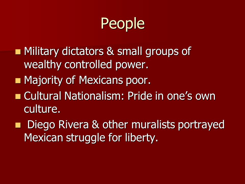 People Military dictators & small groups of wealthy controlled power. Military dictators & small groups of wealthy controlled power. Majority of Mexic