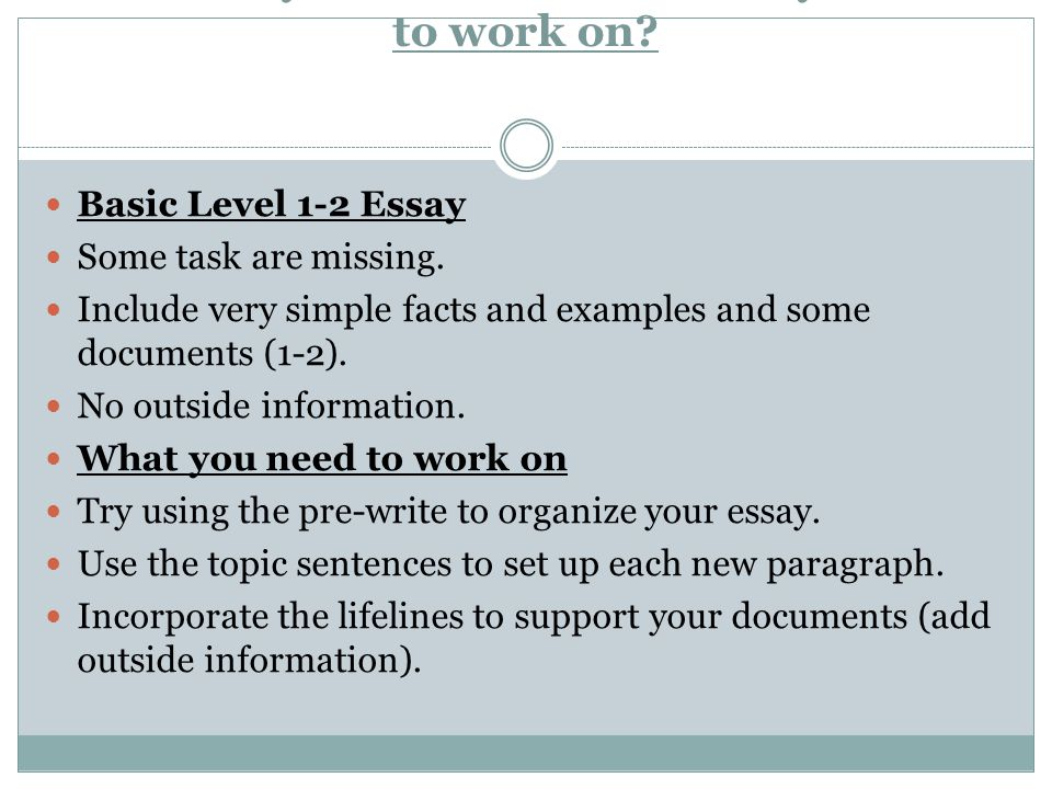 Where do you stand and what do you need to work on? Basic Level 1-2 Essay Some task are missing. Include very simple facts and examples and some docum