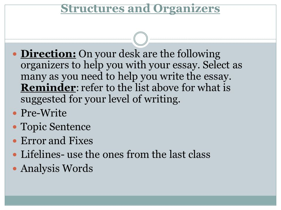 Structures and Organizers Direction: On your desk are the following organizers to help you with your essay. Select as many as you need to help you wri