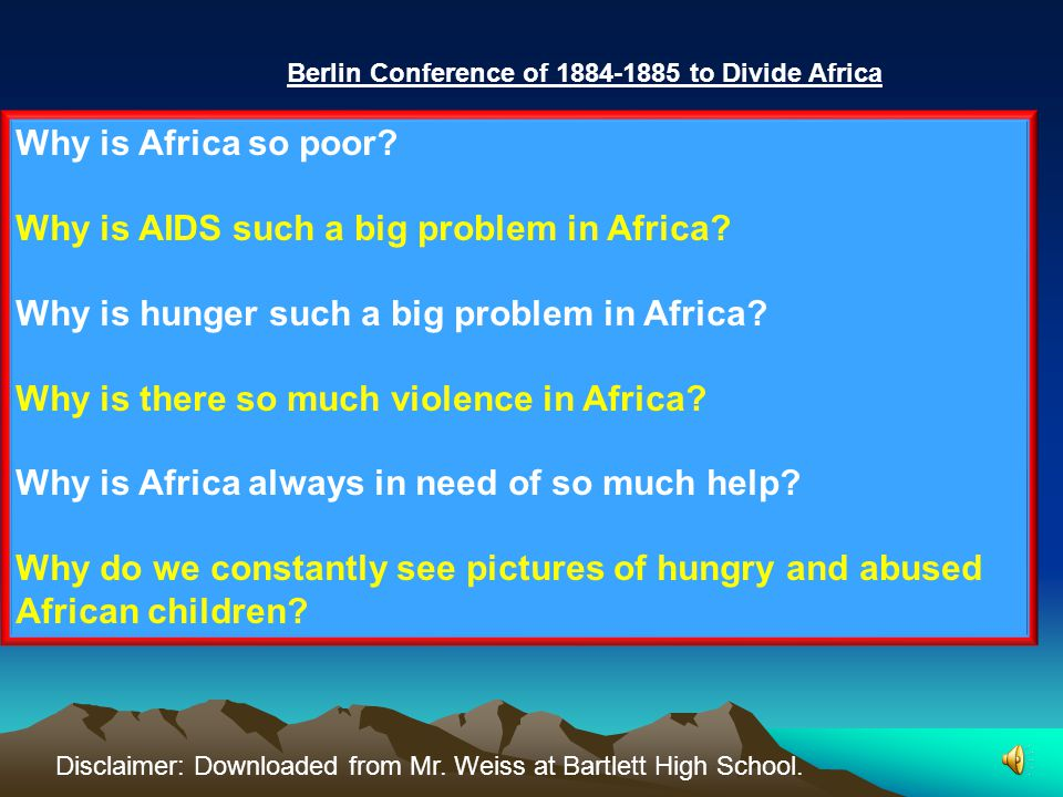 Berlin Conference of 1884-1885 to Divide Africa Why is Africa so poor.