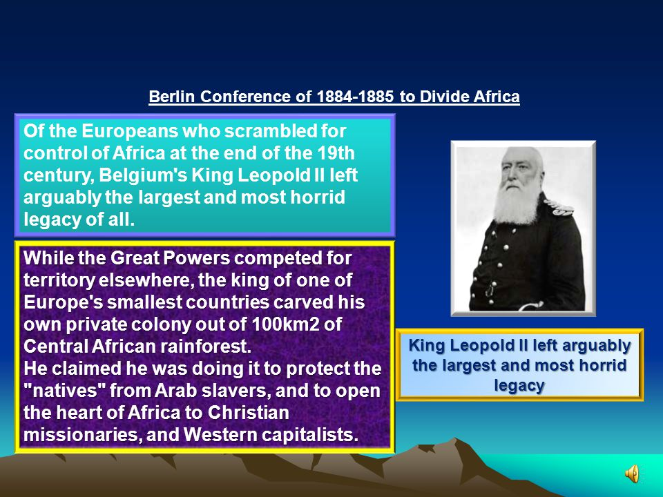 Berlin Conference of 1884-1885 to Divide Africa The Colonization of the Continent by European Powers The Berlin Conference was Africa s undoing in more ways than one.