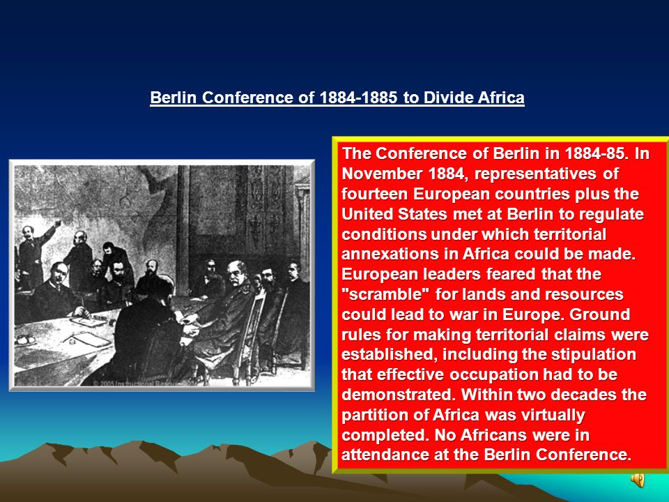 Berlin Conference of 1884-1885 to Divide Africa At the time of the conference, 80% of Africa remained under traditional and local control.