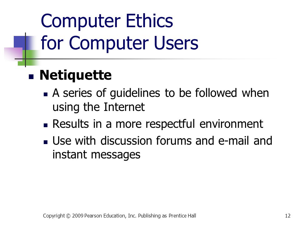 Computer Ethics for Computer Users Netiquette A series of guidelines to be followed when using the Internet Results in a more respectful environment U