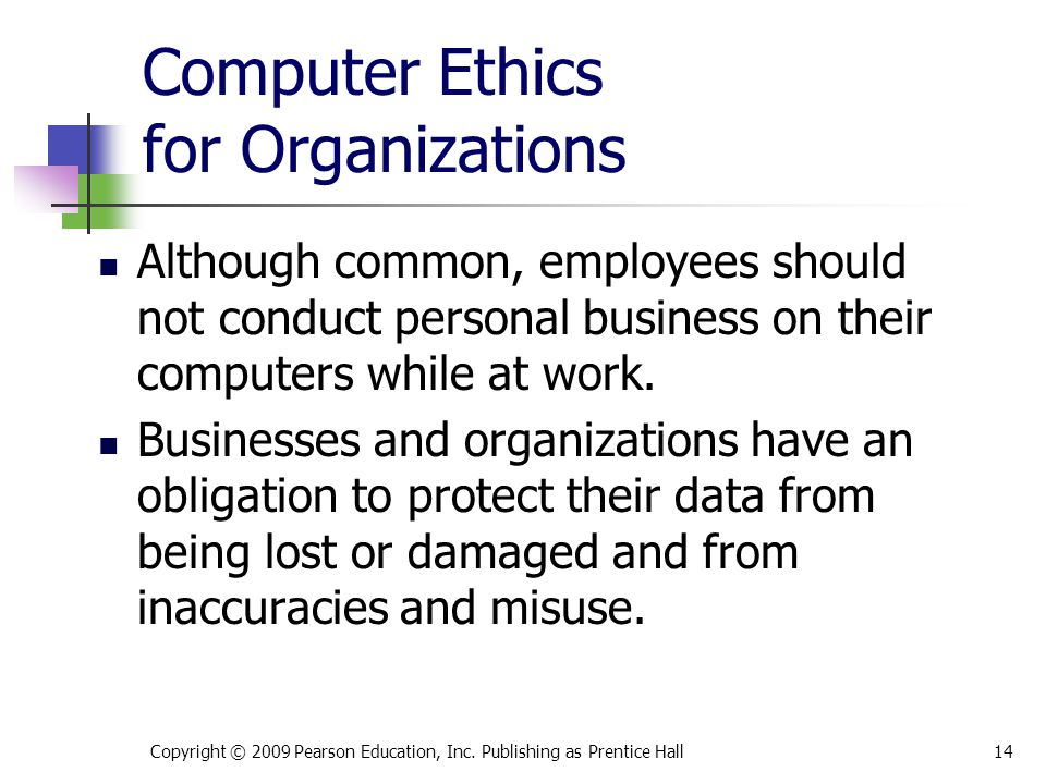 Computer Ethics for Organizations Although common, employees should not conduct personal business on their computers while at work. Businesses and org