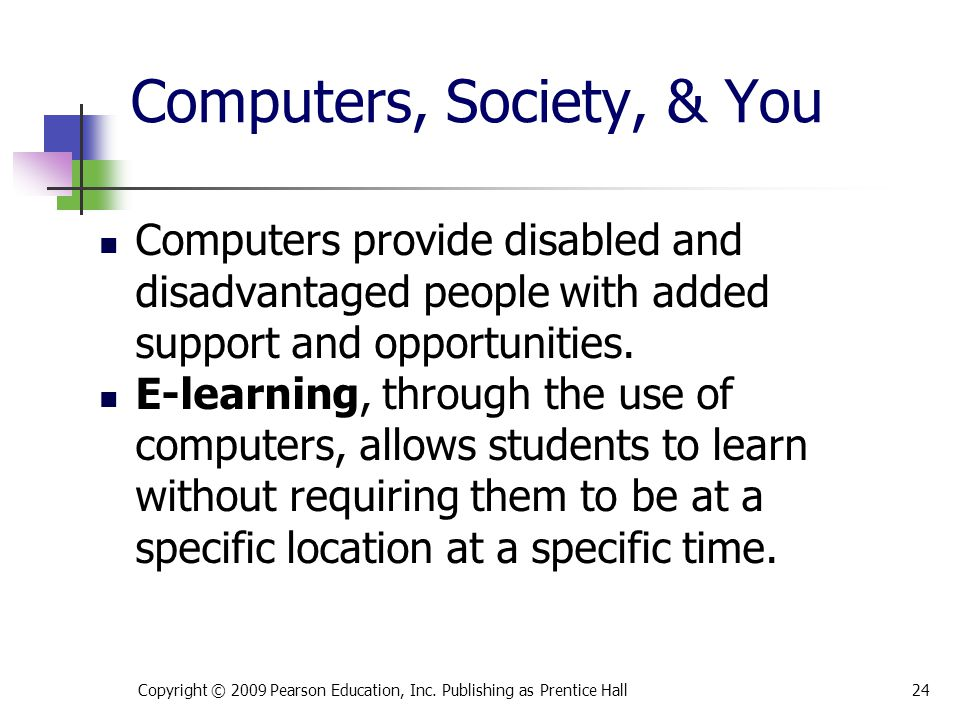 Computers, Society, & You Computers provide disabled and disadvantaged people with added support and opportunities. E-learning, through the use of com