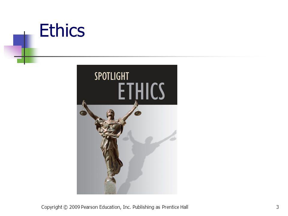 Ethics Copyright © 2009 Pearson Education, Inc. Publishing as Prentice Hall3