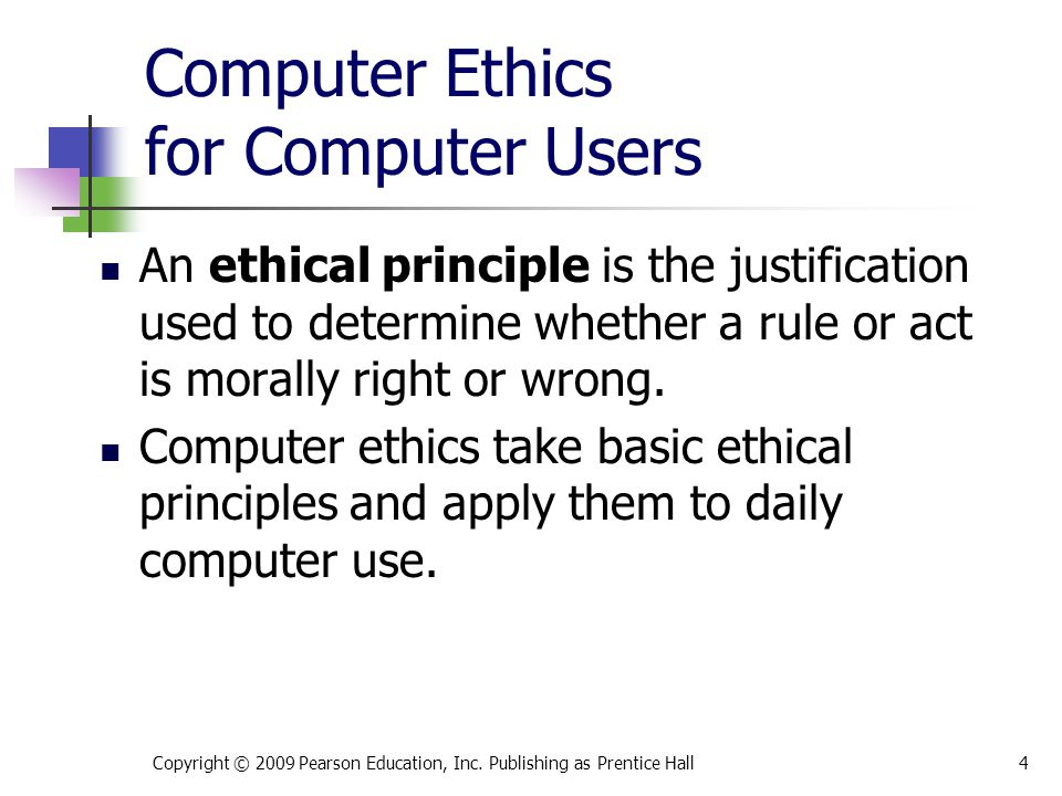 Computer Ethics for Computer Users An ethical principle is the justification used to determine whether a rule or act is morally right or wrong. Comput