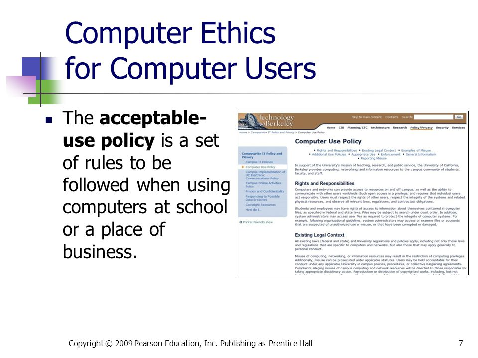 Computer Ethics for Computer Users The acceptable- use policy is a set of rules to be followed when using computers at school or a place of business.