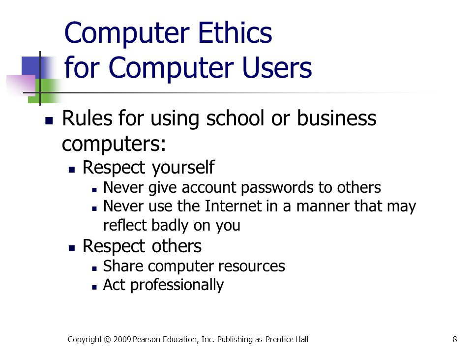 Computer Ethics for Computer Users Rules for using school or business computers: Respect yourself Never give account passwords to others Never use the