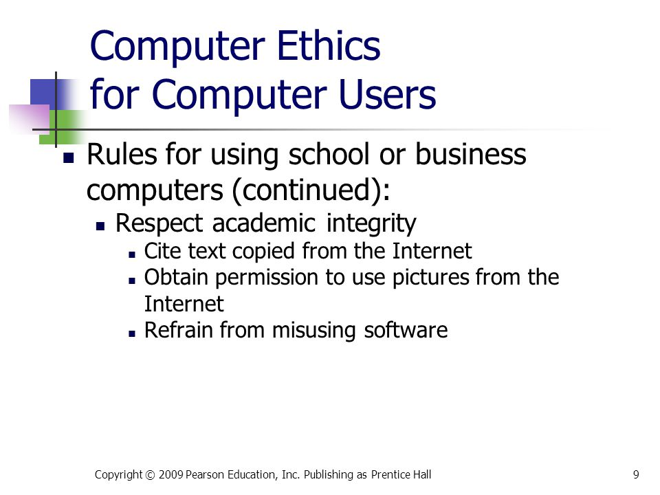 Computer Ethics for Computer Users Rules for using school or business computers (continued): Respect academic integrity Cite text copied from the Inte