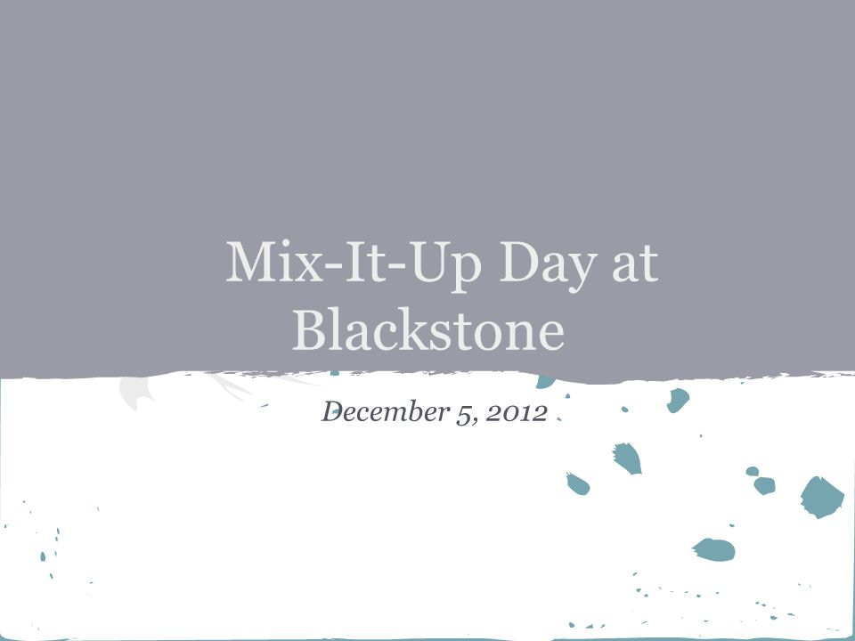 Mix-It-Up Day at Blackstone December 5, 2012