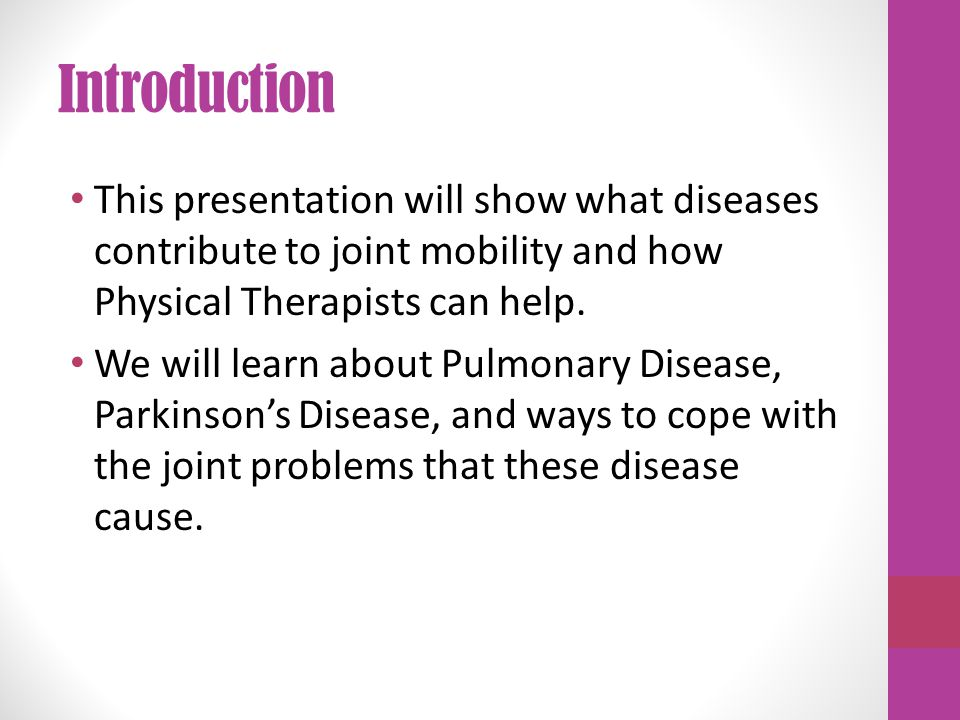 Introduction This presentation will show what diseases contribute to joint mobility and how Physical Therapists can help.