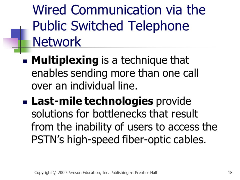 Wired Communication via the Public Switched Telephone Network Multiplexing is a technique that enables sending more than one call over an individual l