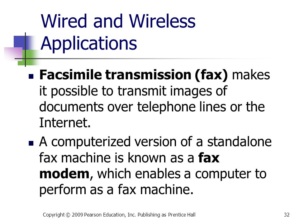 Wired and Wireless Applications Facsimile transmission (fax) makes it possible to transmit images of documents over telephone lines or the Internet. A