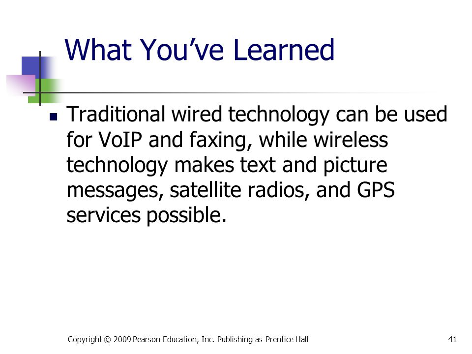 What You've Learned Traditional wired technology can be used for VoIP and faxing, while wireless technology makes text and picture messages, satellite