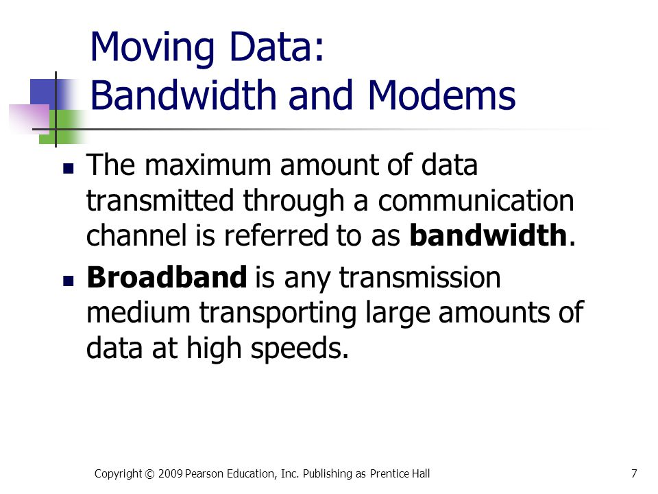 Moving Data: Bandwidth and Modems The maximum amount of data transmitted through a communication channel is referred to as bandwidth. Broadband is any