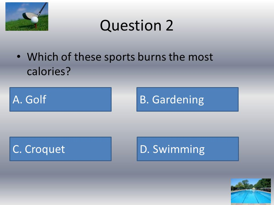 Question 2 Which of these sports burns the most calories.