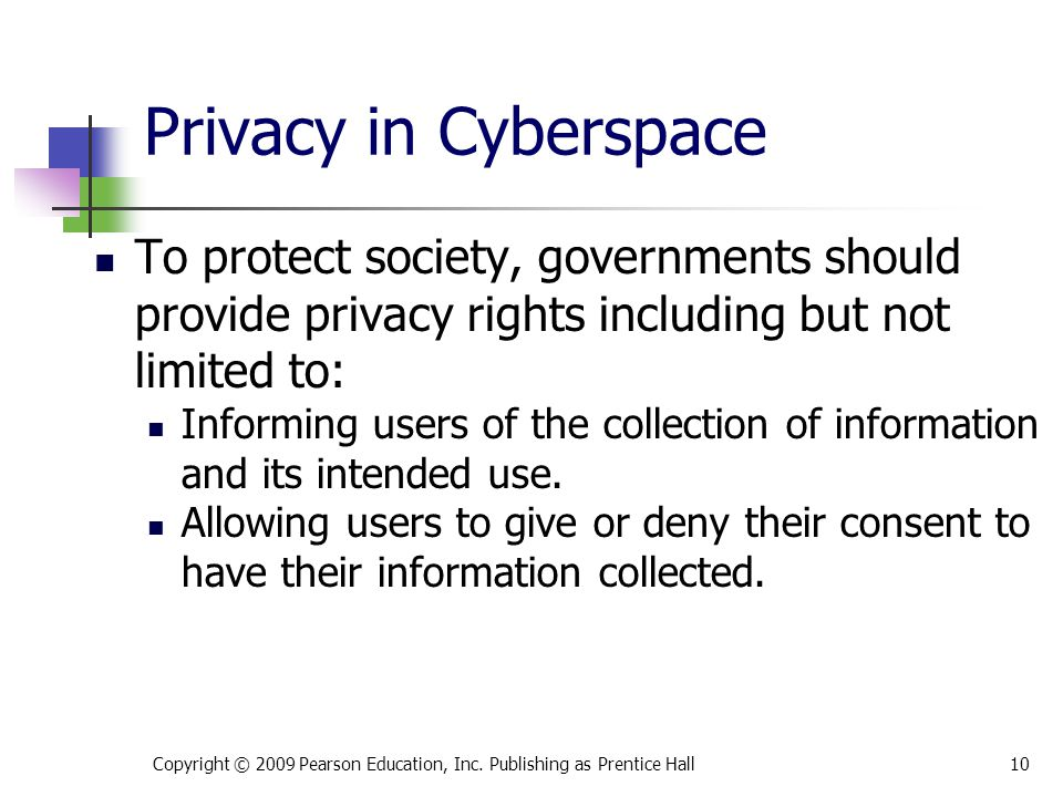 Privacy in Cyberspace To protect society, governments should provide privacy rights including but not limited to: Informing users of the collection of