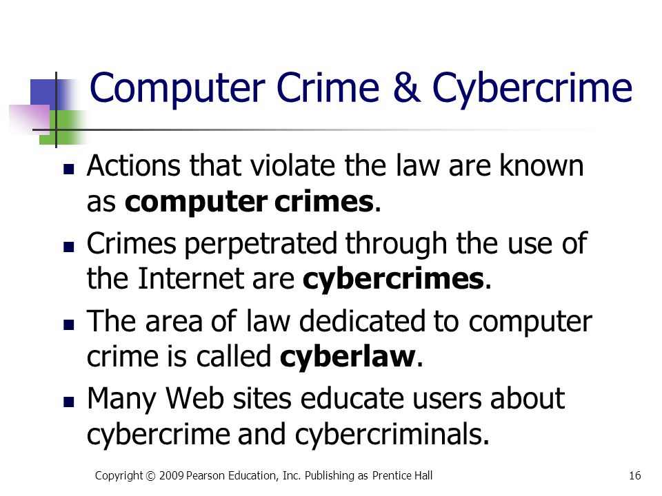 Computer Crime & Cybercrime Actions that violate the law are known as computer crimes. Crimes perpetrated through the use of the Internet are cybercri