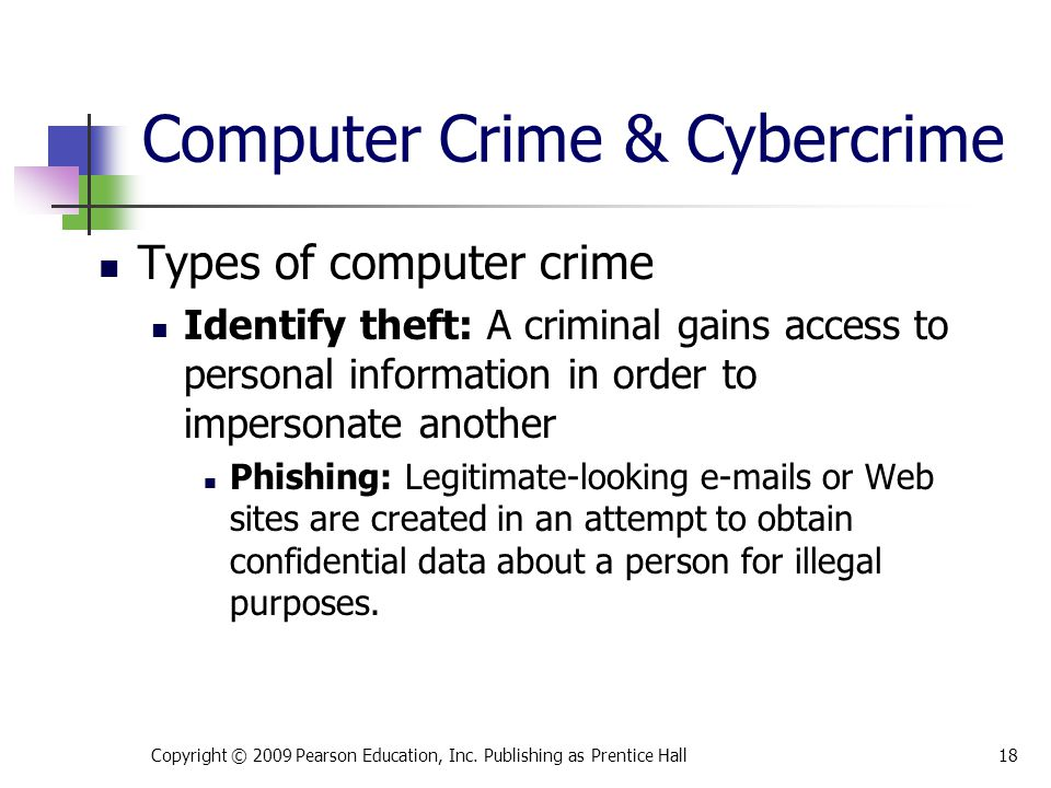 Computer Crime & Cybercrime Types of computer crime Identify theft: A criminal gains access to personal information in order to impersonate another Ph