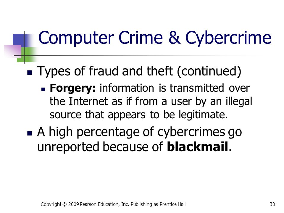 Computer Crime & Cybercrime Types of fraud and theft (continued) Forgery: information is transmitted over the Internet as if from a user by an illegal