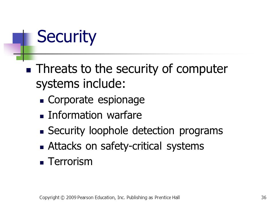 Security Threats to the security of computer systems include: Corporate espionage Information warfare Security loophole detection programs Attacks on