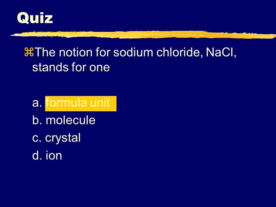 Quiz zThe notion for sodium chloride, NaCl, stands for one a.