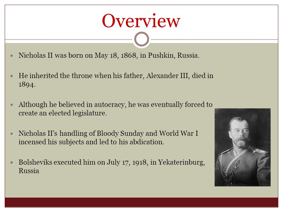 Overview Nicholas II was born on May 18, 1868, in Pushkin, Russia.