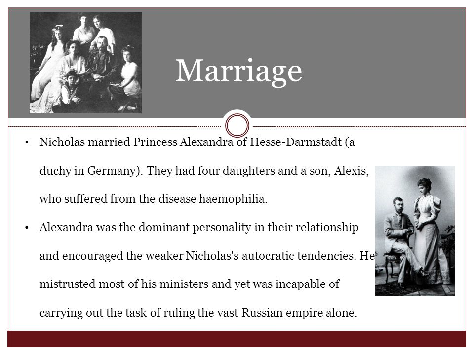 Marriage Nicholas married Princess Alexandra of Hesse-Darmstadt (a duchy in Germany).