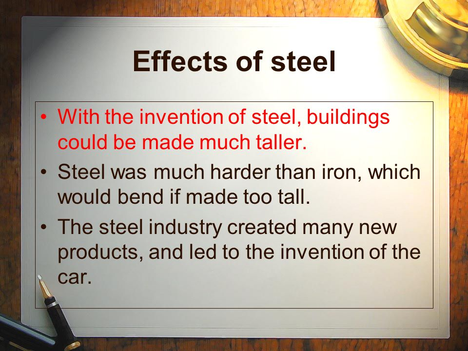 Effects of steel With the invention of steel, buildings could be made much taller.