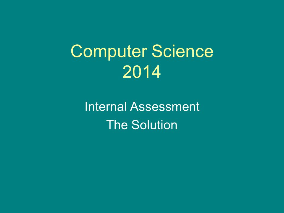 Computer Science 2014 Internal Assessment The Solution