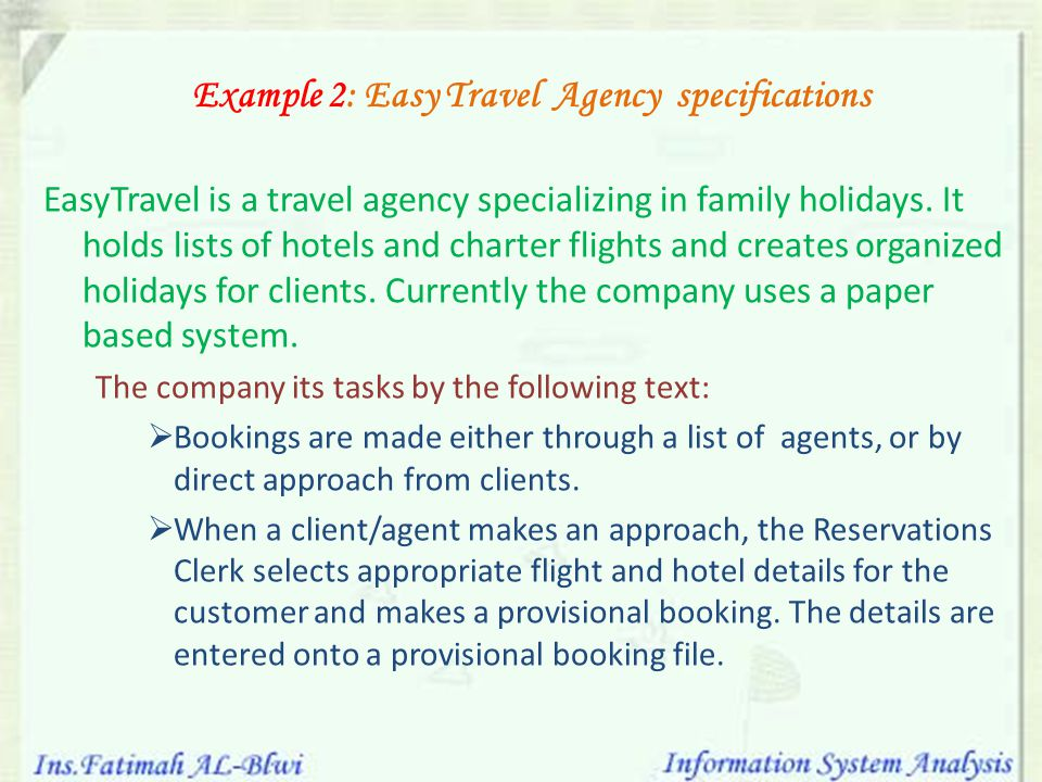 Example 2: Easy Travel Agency specifications EasyTravel is a travel agency specializing in family holidays. It holds lists of hotels and charter fligh