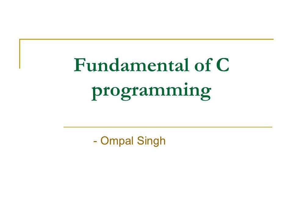 Fundamental of C programming - Ompal Singh