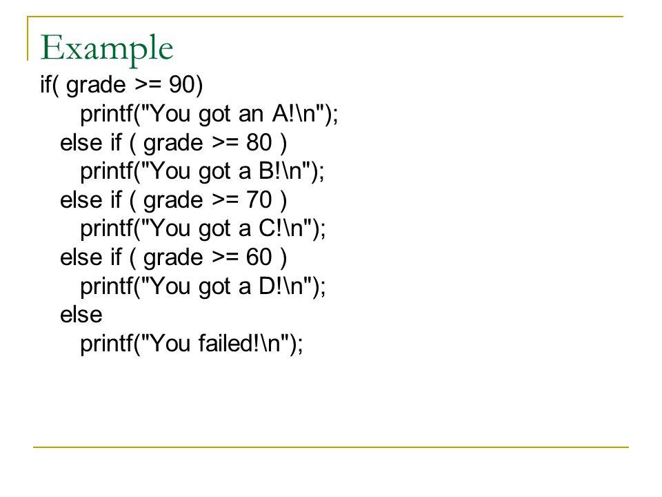Example if( grade >= 90) printf(