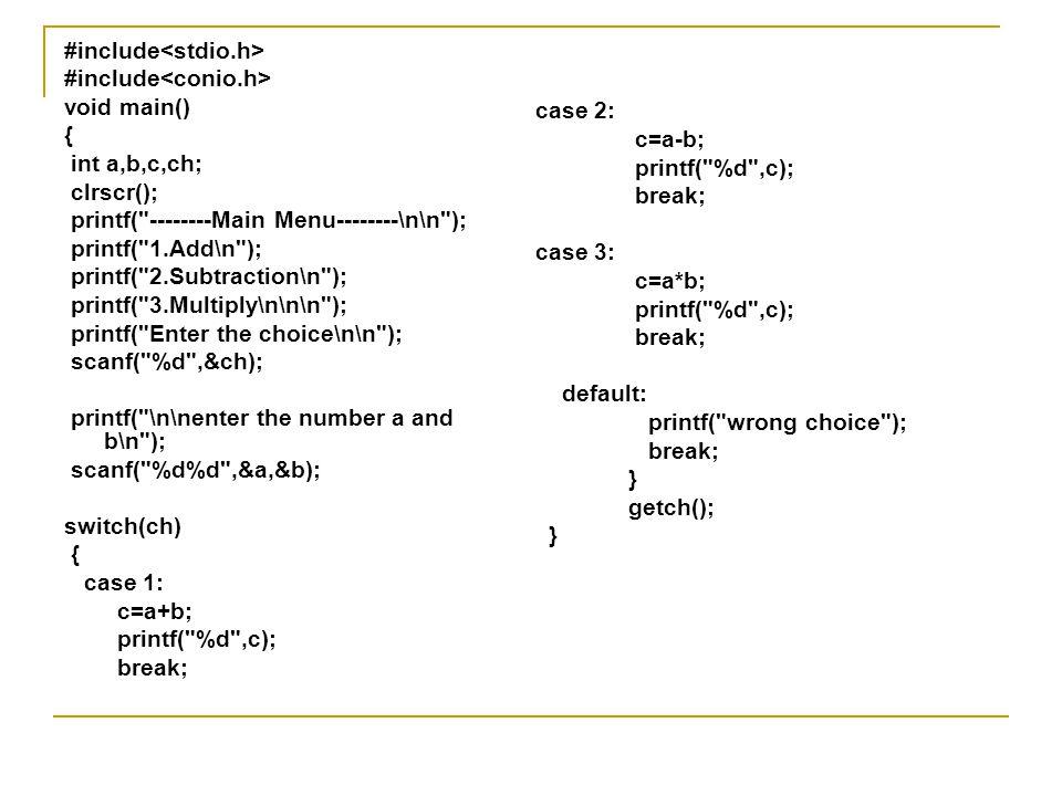 #include void main() { int a,b,c,ch; clrscr(); printf(