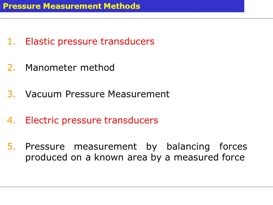 1.Bourdon tube pressure gauge 2.Diaphragm pressure transducers 3.Bellows Uses flexible element as sensor.