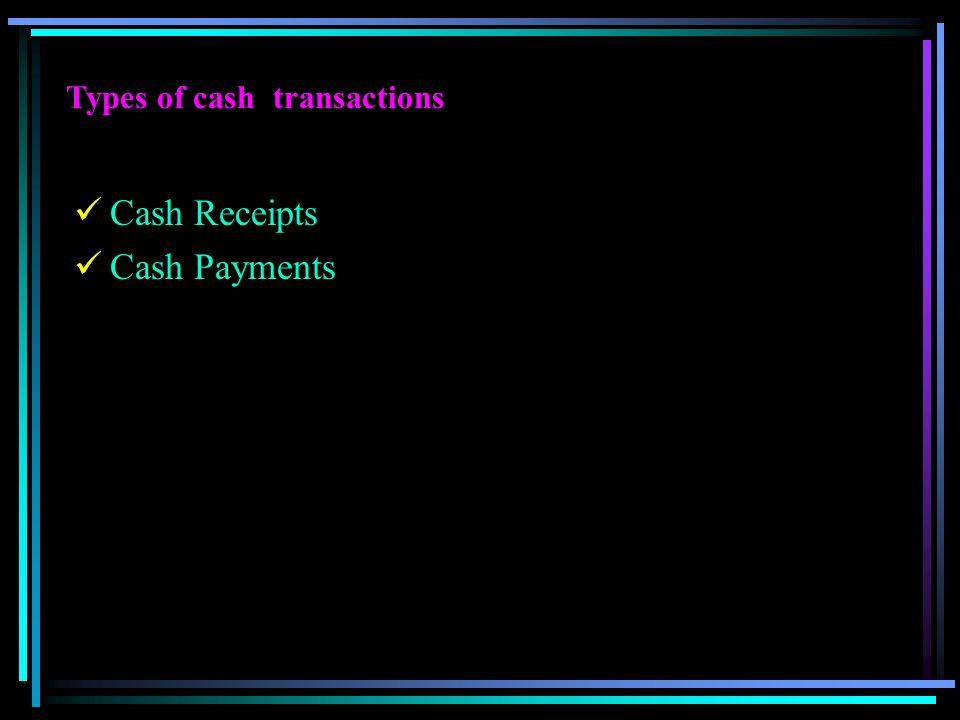 Types of cash transactions Cash Receipts Cash Payments