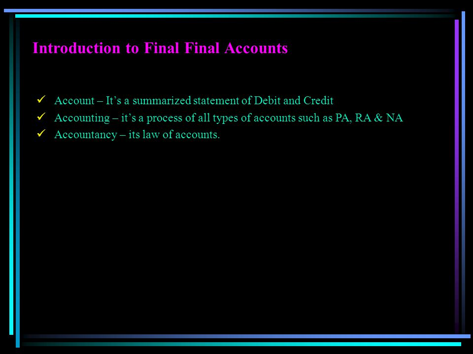 Introduction to Final Final Accounts Account – It's a summarized statement of Debit and Credit Accounting – it's a process of all types of accounts su