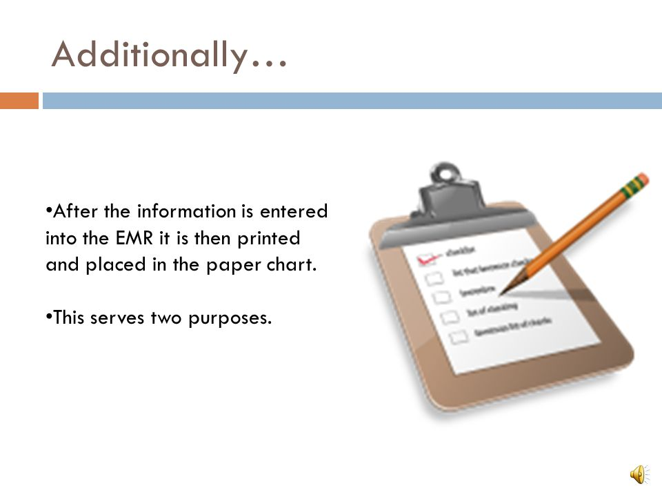 Additionally… After the information is entered into the EMR it is then printed and placed in the paper chart.