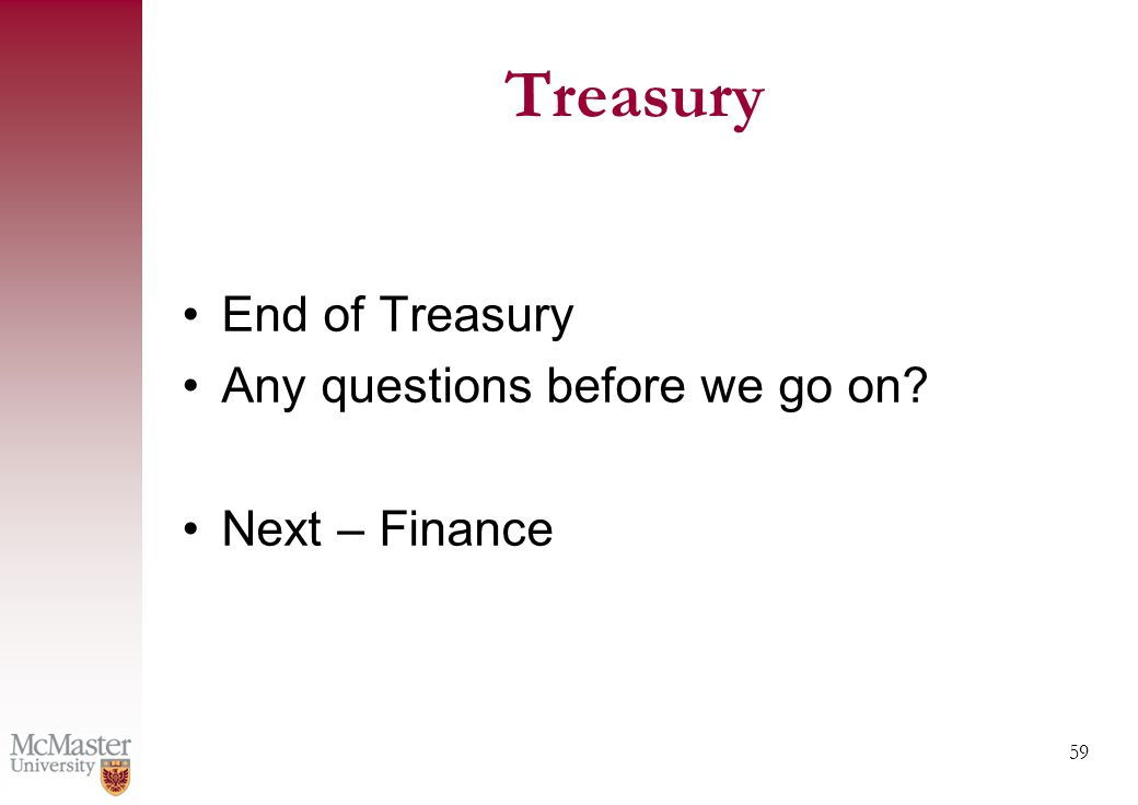 59 Treasury End of Treasury Any questions before we go on Next – Finance