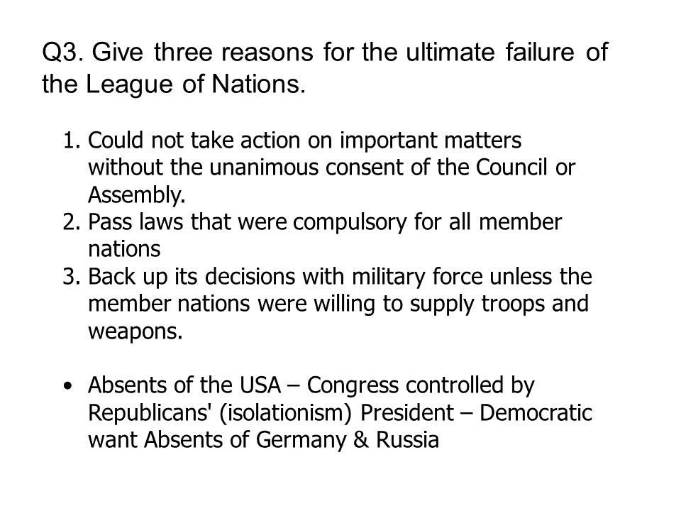 Q3.Give three reasons for the ultimate failure of the League of Nations.